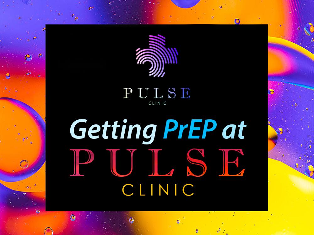 Getting PrEP at PULSE CLINICS